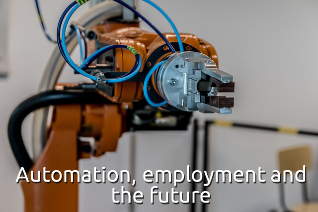 Automation, employment and the future