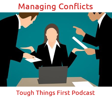 Managing Conflicts - Leadership - Management - Tough Things First Podcast