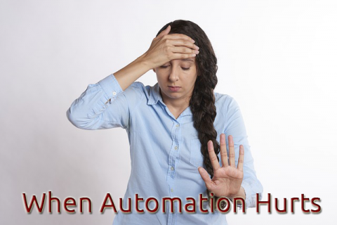 When Automation Hurts Your Customers