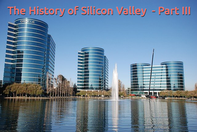 History of Silicon Valley - Part III