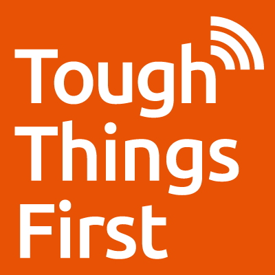 Tough Things First Podcast